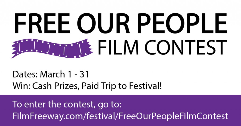 "Free Our People Film Contest logo with film strip on top. center in text, ""March 1-31. Win Prizes, Paid Trip to Festival!"" Bottom in purple bar show the webpage address of the contest entrance."