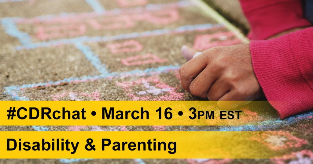 crop image of hand writing with chalk on pavement. Yellow bars with text: #CDRchat. March 16th. 3pm EST. Disability & Parenting.