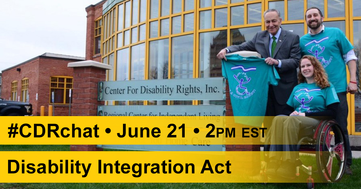 "Stephanie in wheelchair, Adam, and Senator Schumer are posing with teal Disability Integration Act tshirts next to CDR sign in front of CDR building. Yellow graphic bars with black text read, ""#CDRchat. June 21st. 2pm EST. Disability Integration Act."""