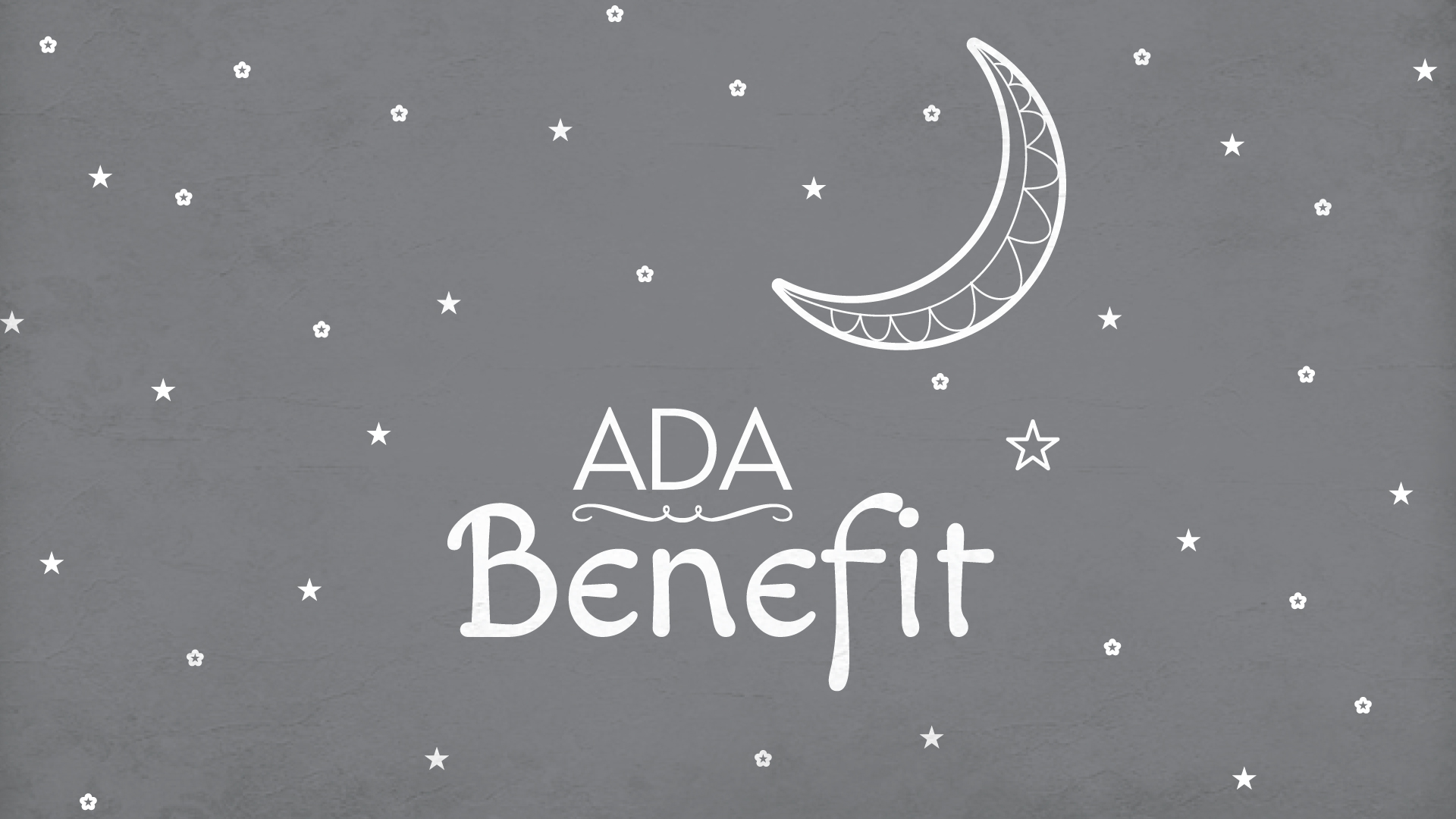 "gray grunge background with white stars and moon, white text, ""ADA Benefit."""