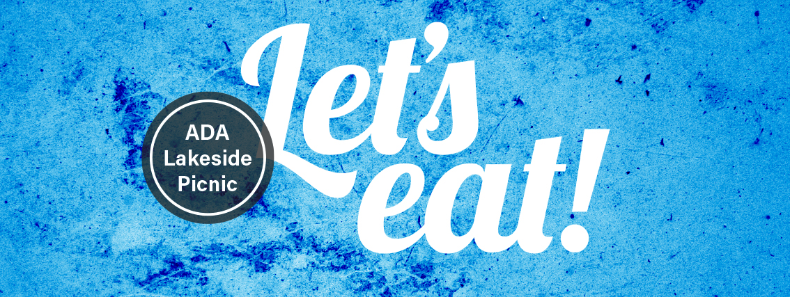 "blue grunge background, white text, ""Let's eat!"" black circle with white text, ""ADA Lakeside Picnic."""
