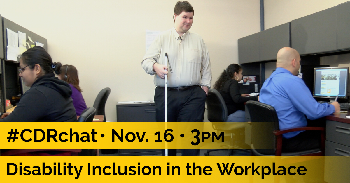 "Person with long cane guiding the way forward in between people sitting at their desks. Yellow bars read, ""#CDRchat. Nov. 16. 3pm. Disability Inclusion in the Workplace."""