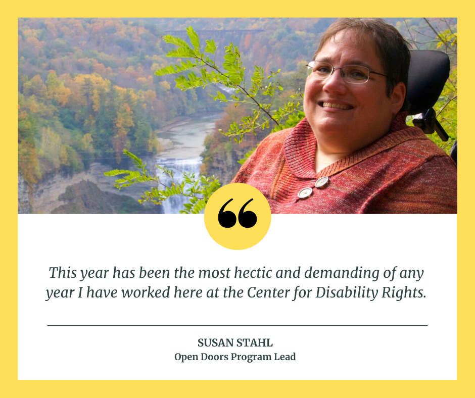 """Picture of Susan Stahl next to a quote from her that reads """"This year has been the most hectic and demanding of any year I have worked here at the Center for Disability Rights."""""""